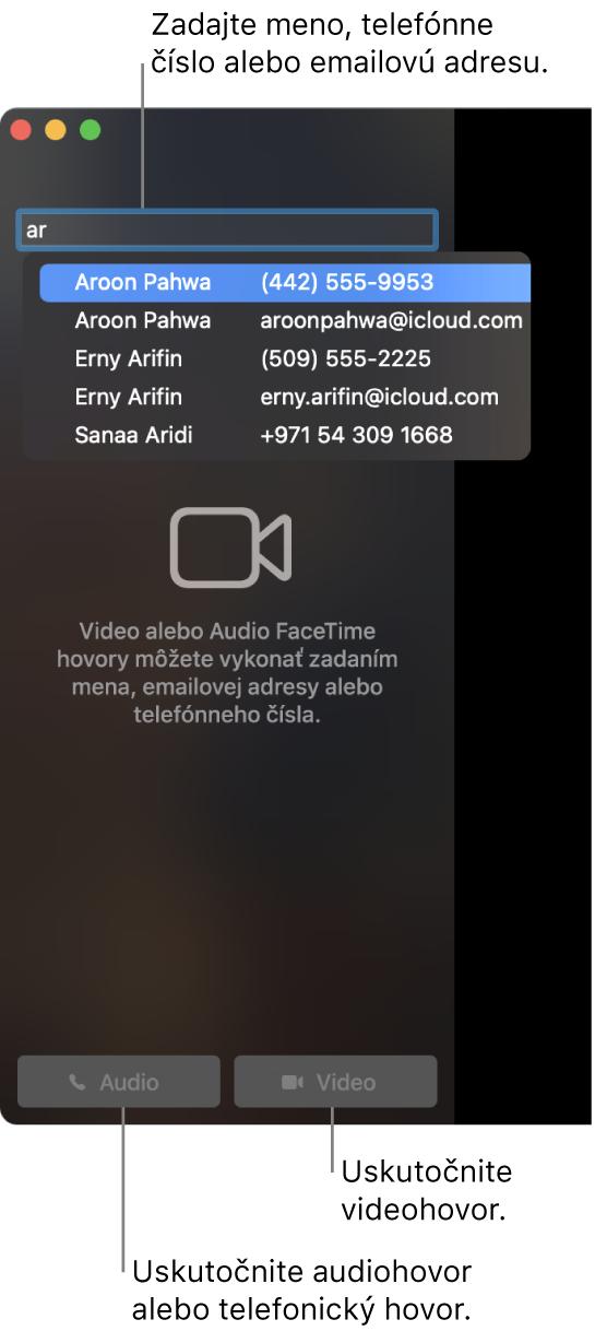 Do vyhľadávacej lišty zadajte meno, telefónne číslo alebo emailovú adresu. Ak chcete uskutočniť videohovor vo FaceTime, kliknite na tlačidlo Video. Ak chcete uskutočniť audiohovor vo FaceTime, kliknite na tlačidlo Audio.