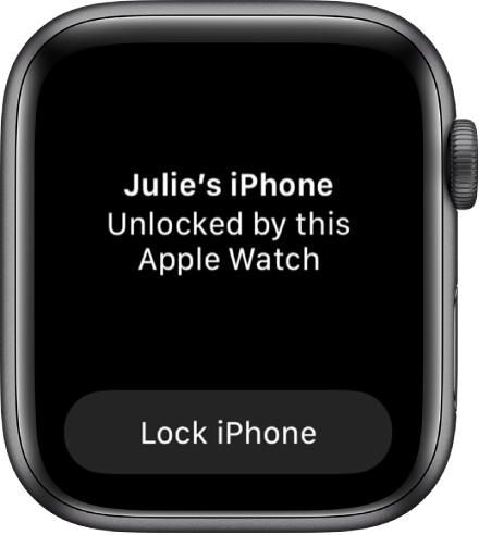 """The Apple Watch screen showing the words """"Julie's iPhone Unlocked by this Apple Watch."""" The Lock iPhone button is below."""