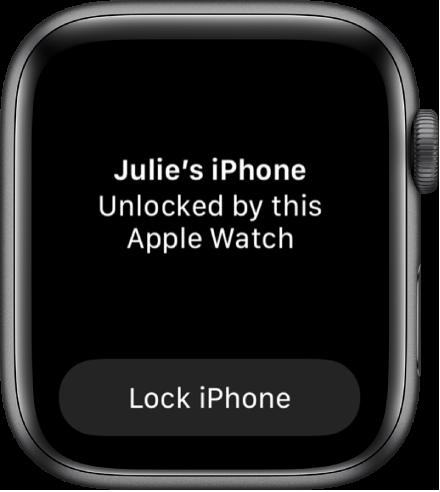 """AppleWatch ekrāns, kurā ir redzam vārdi """"Julie's iPhone Unlocked by this AppleWatch."""" Apakšā ir poga Lock iPhone."""