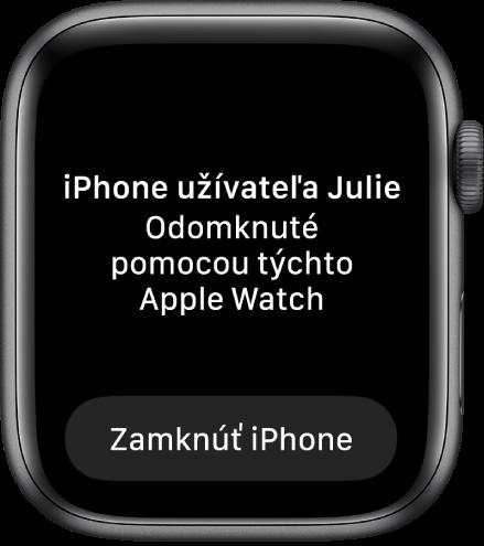 """Obrazovka hodiniek AppleWatch so správou """"Zariadenie Julie's iPhone bolo odomknuté pomocou týchto AppleWatch"""". Pod ňou je tlačidlo Zamknúť iPhone."""