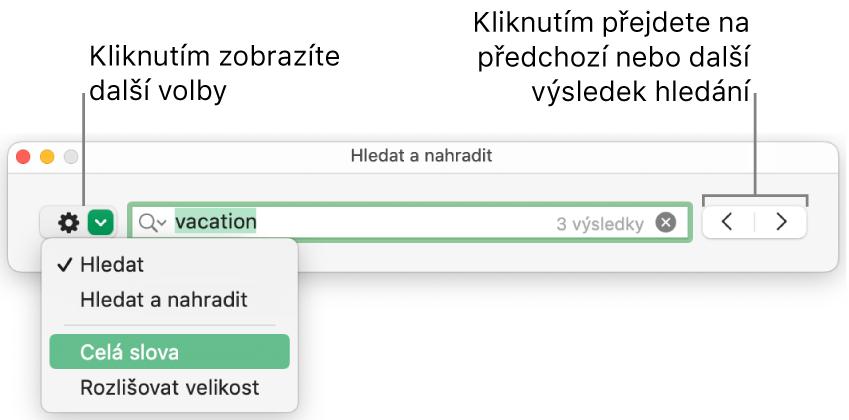 Okno Hledat anahradit spopisky utlačítka, které zobrazuje volby Hledat, Hledat anahradit, Celá slova aRozlišovat velikost. Pomocí šipek na pravé straně lze přejít na předchozí nebo následující výsledek hledání