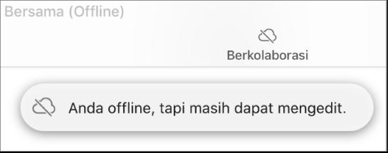 """Peringatan di layar bertuliskan """"Anda offline tapi masih dapat mengedit""""."""