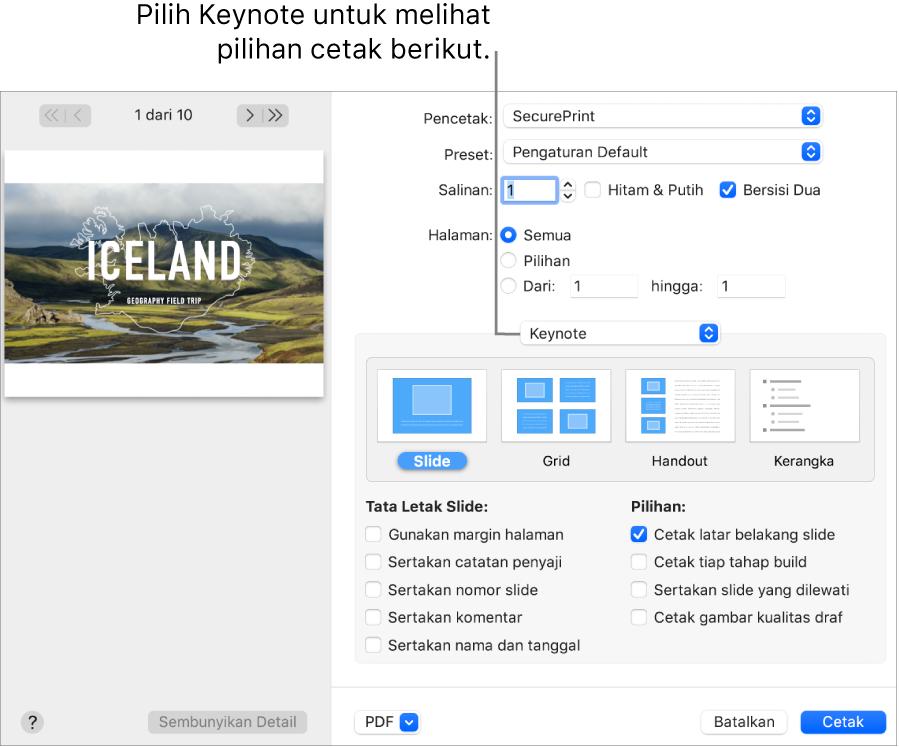 Dialog Cetak dengan Keynote dipilih di menu pop-up di bawah Halaman. Di bawahnya terdapat Slide, Grid, Handout, dan Kerangka dengan Slide dipilih. Di bawah tata letak terdapat kotak centang untuk menampilkan margin, menyertakan catatan penyaji, mencetak gambar kualitas draf, dan pilihan lainnya.