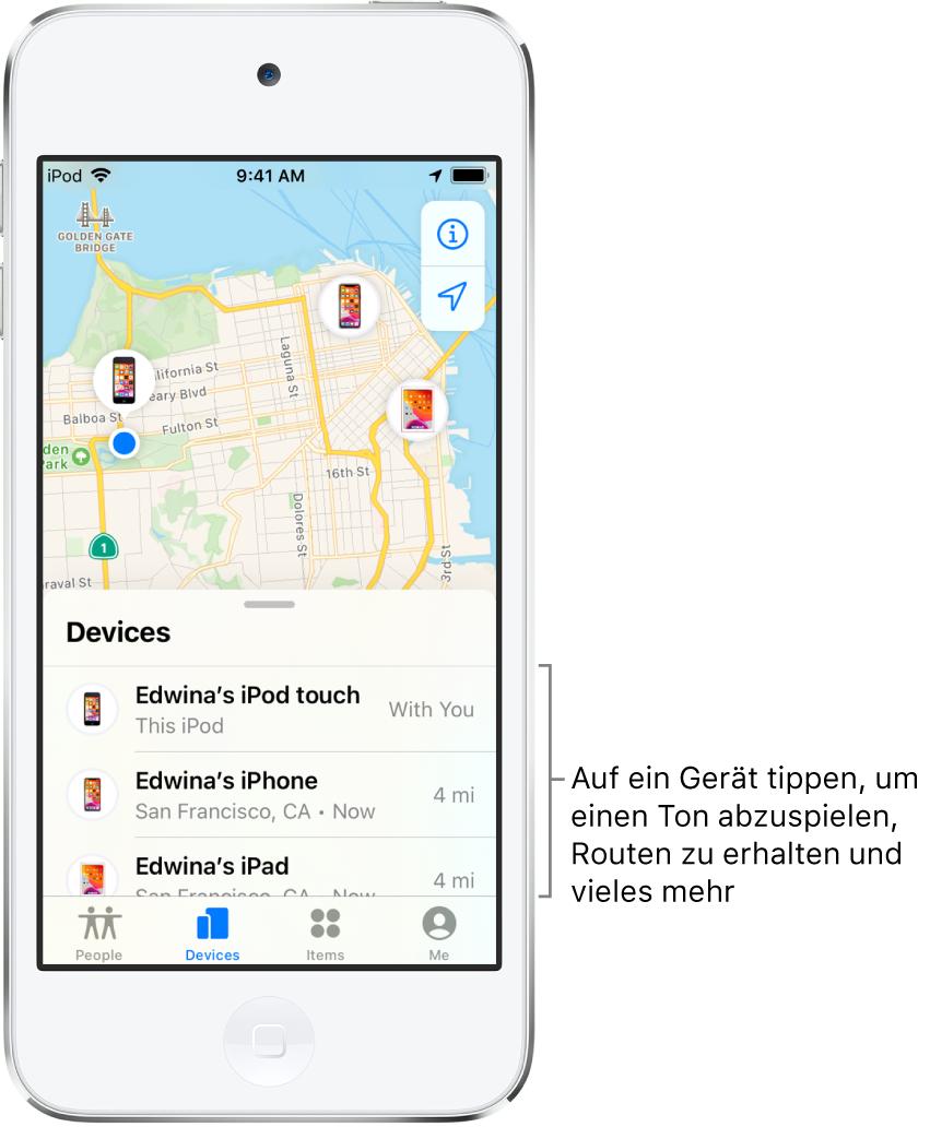 """Die App """"Wo ist?"""" mit geöffnetem Tab """"Geräte"""". Die Liste """"Geräte"""" enthält drei Geräte: Edwinas iPod touch, Edwinas iPhone und Edwinas iPad. Ihre Standorte werden auf einer Karte von San Francisco angezeigt."""