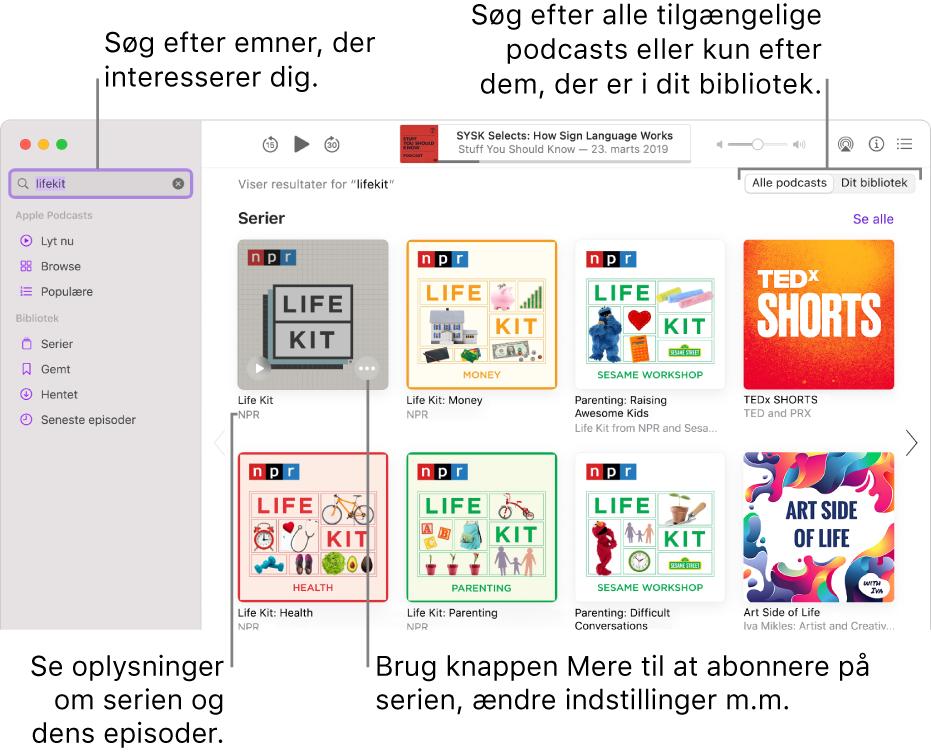 Vinduet Podcasts, der viser tekst indtastet i søgefeltet i øverste venstre hjørne og episoder og serier, som opfylder søgningen efter alle podcasts, på skærmen til højre. Klik på linket under serien for at se oplysninger om serien og dens episoder. Brug knappen Mere ved serien, hvis du vil følge serien, ændre indstillinger m.m.